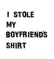 I STOLE MY BOYFRIEND'S SHIRT Logo