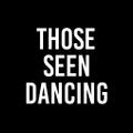 THOSE SEEN DANCING logo