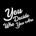 You Decide Who You Are Logo